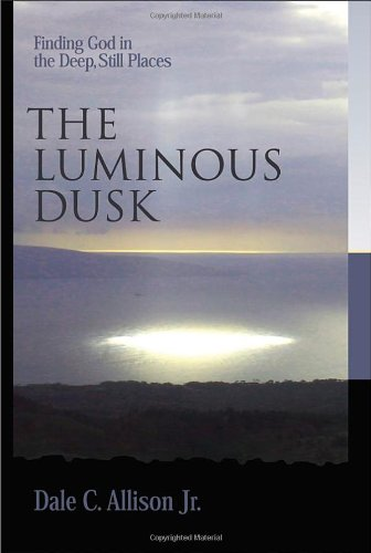 The Luminous Dusk: Finding God in the Deep, Still Places pdf