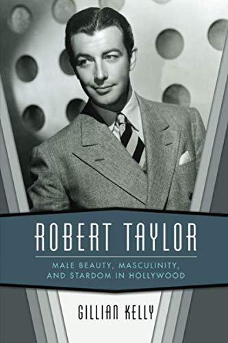 (Robert Taylor: Male Beauty, Masculinity, and Stardom in Hollywood )