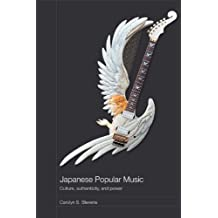 Japanese Popular Music: Culture, Authenticity and Power (Media, Culture and Social Change in Asia Series)