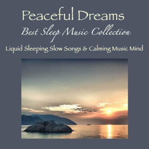 Peaceful Dreams - Best Sleep Music Collection, Liquid Sleeping Slow Songs & Calming Music Mind (Best Calming Music For Sleep)