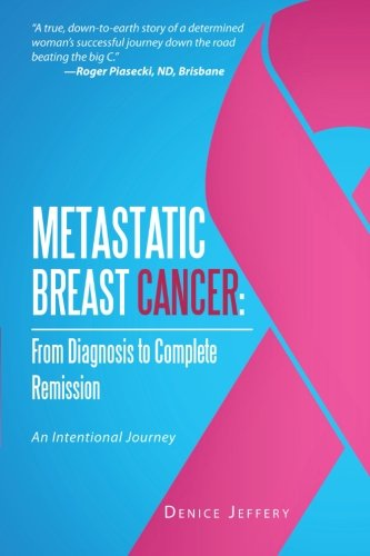 Metastatic Breast Cancer: From Diagnosis to Complete Remission: An Intentional Journey