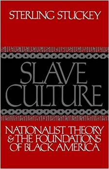 Book Slave Culture: Nationalist Theory and the Foundations of Black America by Stuckey, Sterling(December 15, 1988)