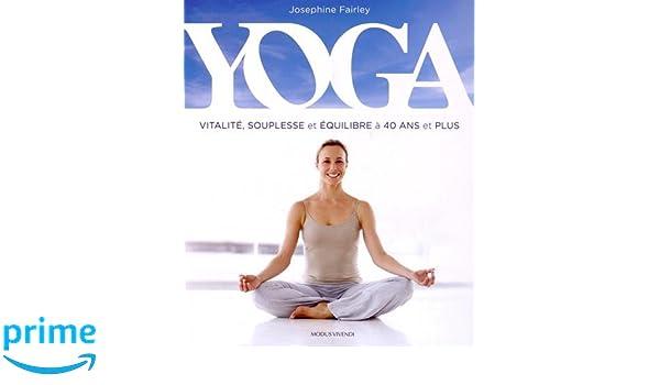 Yoga : Vitalité, souplesse et équilibre à 40 ans et plus ...