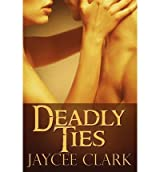 [ Deadly Ties ] By Clark, Jaycee (Author) [ Oct - 2012 ] [ Paperback ]