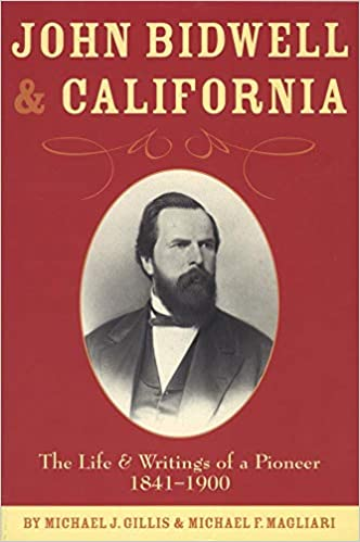 John Bidwell And California The Life And Writings Of A Pioneer 1841 1900 Michael J Gillis Michael F Magliari 9780870623325 Amazon Com Books