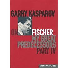 Garry Kasparov on Fischer: Garry Kasparov On My Great Predecessors, Part 4