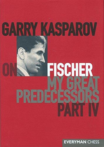(Garry Kasparov on Fischer: Garry Kasparov On My Great Predecessors, Part 4)