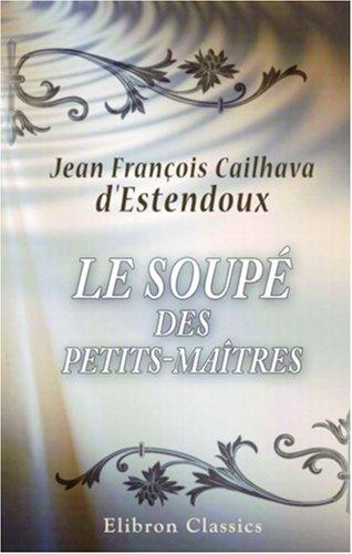 Download Le soupé des petits-maîtres: Ouvrage moral (French Edition) pdf epub