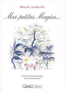 Mes petites magies... livre de recettes pratiques pour devenir jeune, Laforêt, Marie