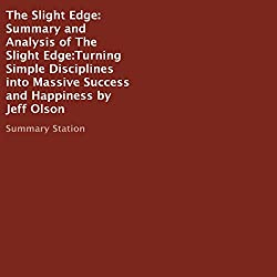 Summary and Analysis of The Slight Edge: Turning Simple Disciplines into Massive Success and Happiness by Jeff Olson