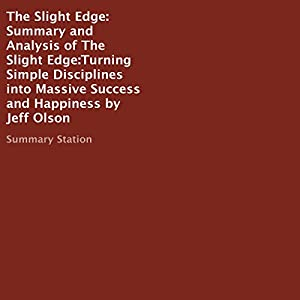 Summary and Analysis of The Slight Edge: Turning Simple Disciplines into Massive Success and Happiness by Jeff Olson Audiobook