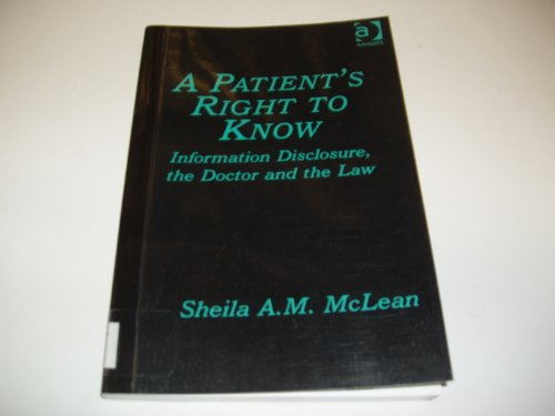 A Patient's Right to Know: Information Disclosure, the Doctor and the Law (Medico Legal Series)