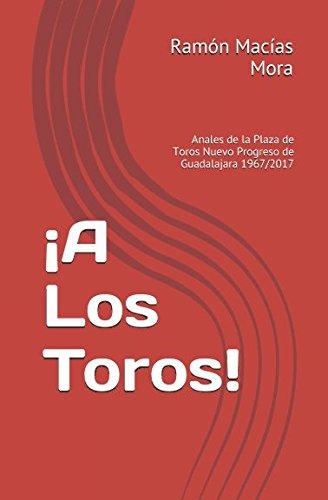 ¡A Los Toros!: Anales de la Plaza de Toros Nuevo Progreso de Guadalajara 1967/2017 (Tauromaquia) (Spanish Edition) [Ramon Macias Mora] (Tapa Blanda)