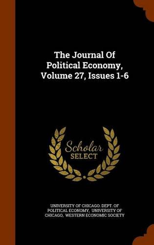 Read Online The Journal Of Political Economy, Volume 27, Issues 1-6 pdf