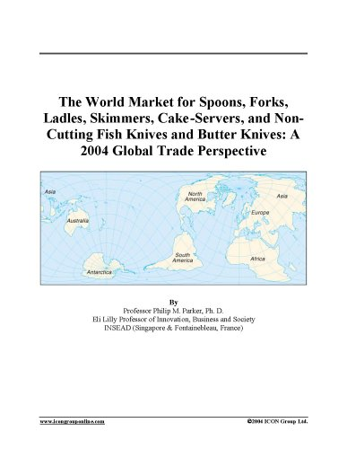 The World Market for Spoons, Forks, Ladles, Skimmers, Cake-Servers, and Non-Cutting Fish Knives and Butter Knives: A 2004 Global Trade Perspective