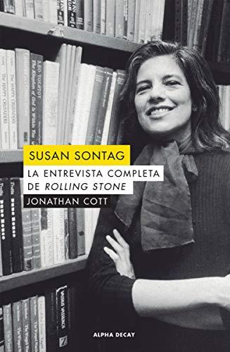 Susan Sontag: LA ENTREVISTA COMPLETA DE ROLLING STONE: 121 (ALPHA DECAY) por Jonathan Cott,Alan Pauls