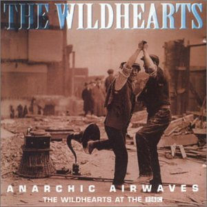 The Wildhearts - Anarchic Airwaves (The Wildhearts At The BBC)