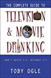 The Complete Guide to Television and Movie Drinking, Toby Ogle, 0741416972