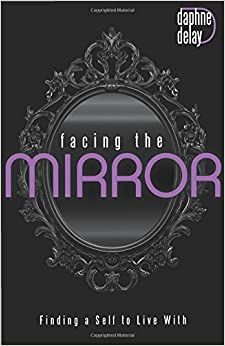 Book Facing the Mirror: Finding a Self to Live With