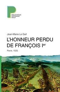 L'Honneur perdu de François 1er par Jean-Marie Le Gall
