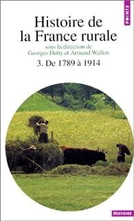 Histoire de la France rurale. Tome 3 : De 1789 à 1914 par Georges Duby