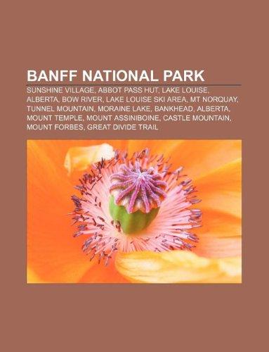 Banff National Park: Sunshine Village, Abbot Pass Hut, Lake Louise, Alberta, Bow River, Lake Louise Ski Area, MT Norquay, Tunnel - The Hut Wiki