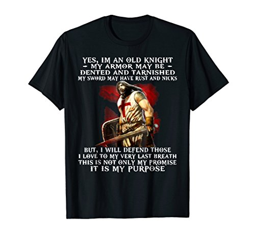 Yes I'm an old knight my armor may be dented funny T-Shirt ()