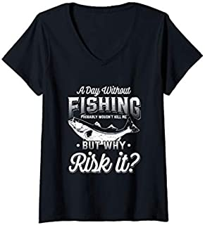Best Gift Womens Fishing Gift  Fly Fishing Angler Day Without Fishing V-Neck  Need Funny TShirt