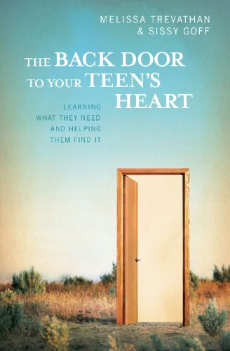 The Back Door To Your Teen's Heart: Learning What They Need and Helping Them Find It (Door Heart)