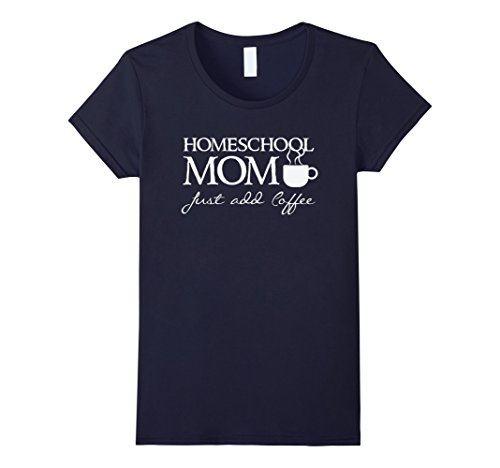 Women's Homeschool Mom - Just add coffee -