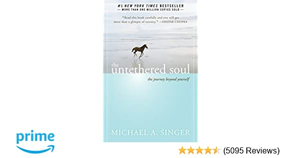 The Untethered Soul: The Journey Beyond Yourself: Michael A