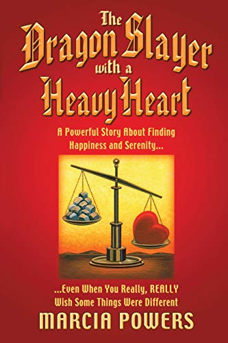 The Dragon Slayer With a Heavy Heart: A Powerful Story About Finding Happiness and Serenity...Even When You Really, Really Wish Some Things Were Different