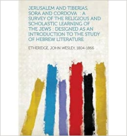 Jerusalem and Tiberias, Sora and Cordova: A Survey of the Religious