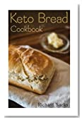 Keto Bread Cookbook: (low carbohydrate, high protein, low carbohydrate foods,  low carb, low carb cookbook, low carb recipes)