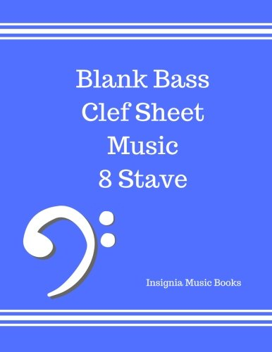 Blank Bass Clef Sheet Music 8 Stave: Bass Clef Empty Staff, Manuscript Sheets Notation Paper For Composing For Musicians,Teachers, Students, Songwriting. Book Notebook Journal 100 Pages pdf