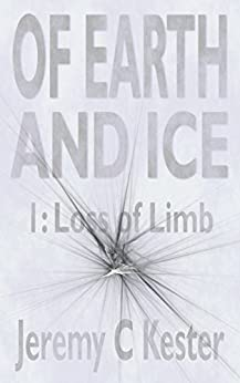 Of Earth and Ice: Part 1 - Loss of Limb by [Kester, Jeremy]