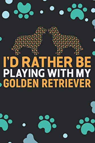 Id-Rather-Be-Playing-with-My-Golden-Retriever-Cool-Golden-Retriever-Dog-Journal-Notebook-Golden-Retriever-Puppy-Lover-Gifts-Funny-Golden-Retriever-Dog-Notebook-Golden-Retriever-Owner-Gifts