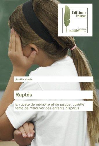 Rapts: En qute de mmoire et de justice, Juliette tente de retrouver des enfants disparus (French Edition)