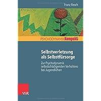 Selbstverletzung als Selbstfürsorge: Zur Psychodynamik selbstschädigenden Verhaltens bei Jugendlichen (Psychodynamik kompakt)