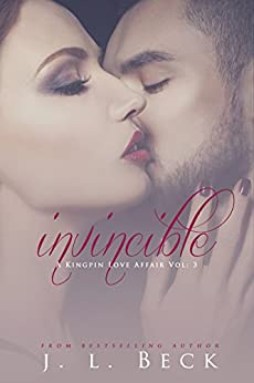 Invincible (A Kingpin Love Affair Book 3) by [Beck, J.L.]