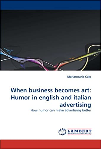 When business becomes art: Humor in english and italian advertising: How humor can make advertising better