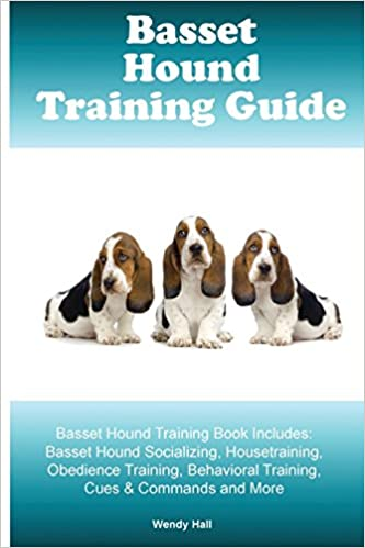 Book Basset Hound Training Guide Basset Hound Training Book Includes: Basset Hound Socializing, Housetraining, Obedience Training, Behavioral Training, Cues and Commands and More