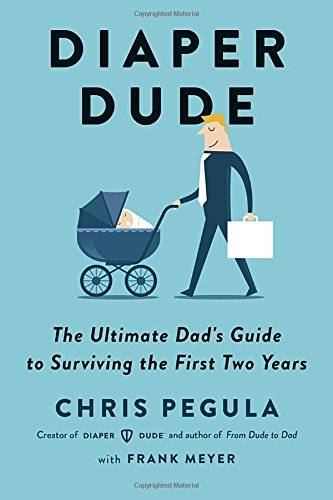 diaper-dude-the-ultimate-dads-guide-to-surviving-the-first-two-years