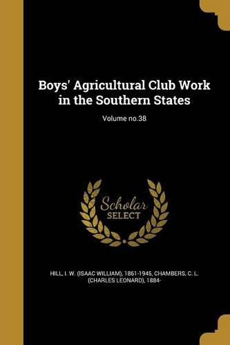 Boys' Agricultural Club Work in the Southern States; Volume No.38 ebook