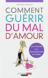 Comment guérir du mal d'amour, de la rupture à la reconstruction en 5 étapes