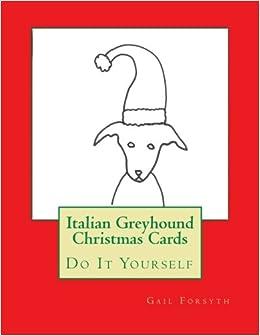 Italian greyhound christmas cards do it yourself gail forsyth italian greyhound christmas cards do it yourself gail forsyth 9781517340315 amazon books m4hsunfo