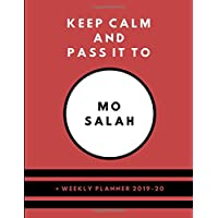 Keep Calm And Pass It To Mo Salah  Weekly Planner 2019/20