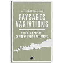 Paysages Variations Autour du Paysage Comme Variation Artistique