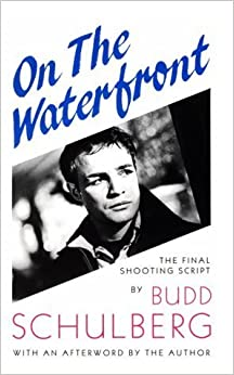 On the Waterfront: The Final Shooting Script 1st Samuel French edition by Schulberg, Budd (1988)