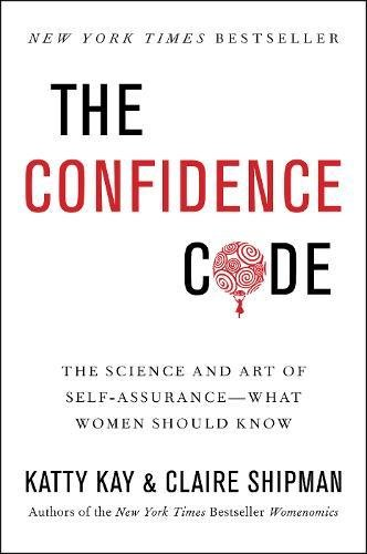 The Confidence Code: The Science and Art of Self-Assurance---What Women Should Know cover